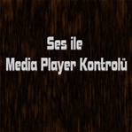 Ses İle Media Player Kontrolü