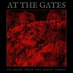 At The Gates / To Drink From The Night Itself