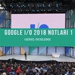 Google I/O 2018 Notları 1 : Genel İnceleme