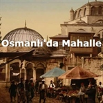 Osmanlı'da Mahalle Kültürü