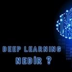Deep Learning (Derin Öğrenme) Nedir ?
