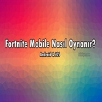 Fortnite Mobile Nasıl Oynanır?