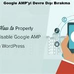 Google AMP'yi Devre Dışı Bırakma