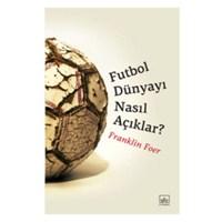 Futbol Dünyayı Nasıl Açıklar - Futbol Kitapları