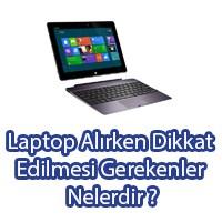 Laptop Alırken Dikkat Edilmesi Gerekenler Nelerdir