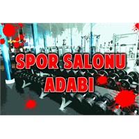 Spor Salonu Adabı!