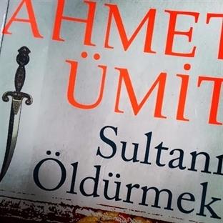 Kitap İncelemesi: Sultanı Öldürmek – Ahmet Ümit