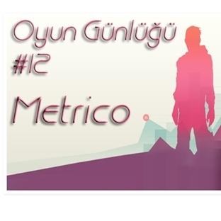 Oyun Günlüğü #12: Metrico