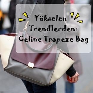 Yükselen Trendlerden: Celine Trapeze Bag