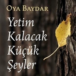 Oya Baydar'dan Anlara Dair: Yetim Kalacak Şeyler