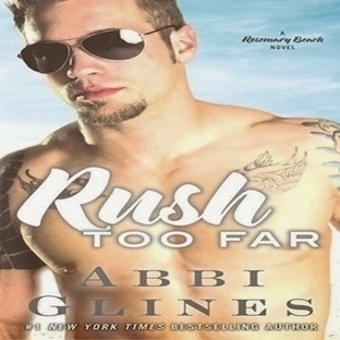 RUSH TOO FAR by ABBI GLINES | TOO FAR #4