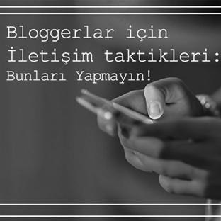 Bloggerlar Için Doğru İletişim Taktikleri
