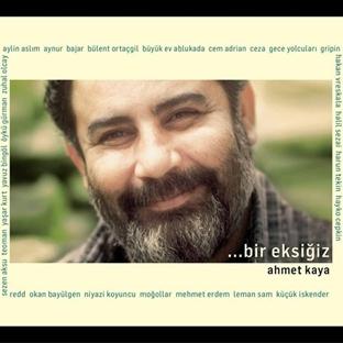 Ahmet Kaya - ...bir eksiğiz