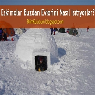 Eskimolar Buzdan Evlerini Nasıl Isıtıyorlar?