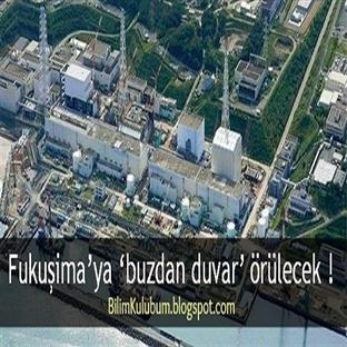 Fukuşima'ya 'buzdan duvar' örülecek !