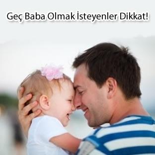 Geç Baba Olmak İsteyenler Dikkat!