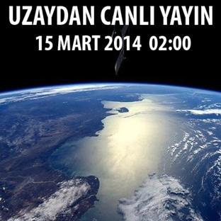 Uzaydan Canlı Yayın / 15 Mart 2014 / Saat: 02.00