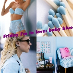 Friday I'm in love: Baby Blue