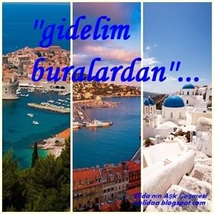 GİDELİM BURALARDAN 1 !