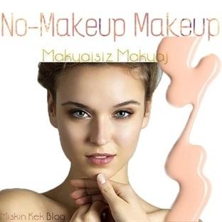 """No-Makeup Makeup"" Makyajsız Makyaj Nasıl Yapılır?"