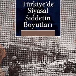 Türkiye'de Siyasal Şiddetin Boyutları!