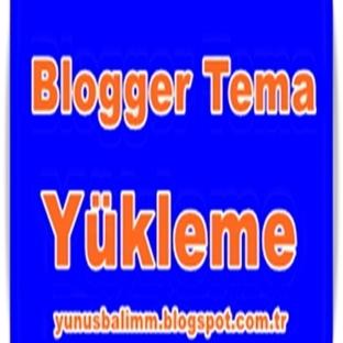 Blogger Tema / Sablon Yükleme