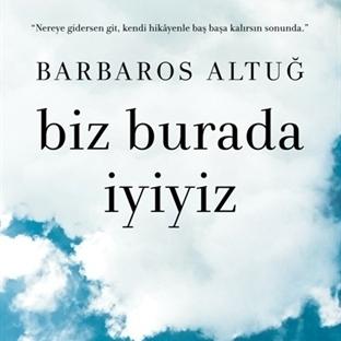 Barbaros Altuğ'dan İlk Roman: Biz Burada İyiyiz