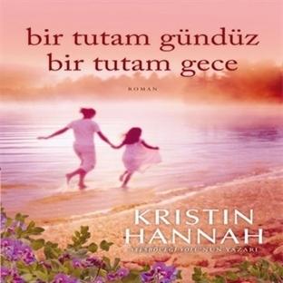 Bir Tutam Gündüz, Bir Tutam Gece…Kristin Hannah..