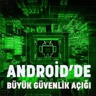 Android Cihazlarda Tehlike Güvenlik Açığı