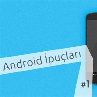 Android Telefonlar İçin İpuçları #1