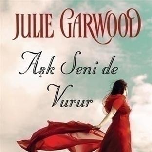 Julie Garwood - Aşk Seni de Vurur