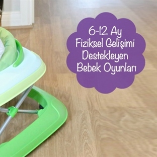 6-12 Ay Fiziksel Gelişimi Destekleyen Bebek Oyunla