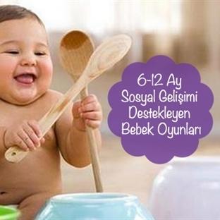 6-12 Ay Sosyal Gelişimi Destekleyen Bebek Oyunları
