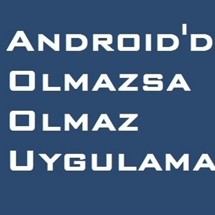 Her Android Cihazda Bulunması Gereken Uygulamalar
