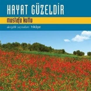 Mustafa Kutlu - Hayat Güzeldir