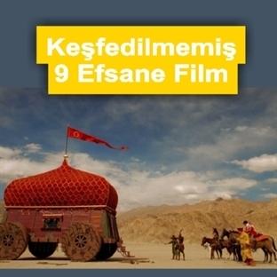 Keşfedilememiş 9 Efsane film önerisi