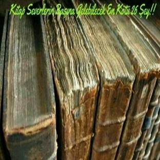 Kitapseverlerin Başına Gelebilecek En Kötü 26 Şey!