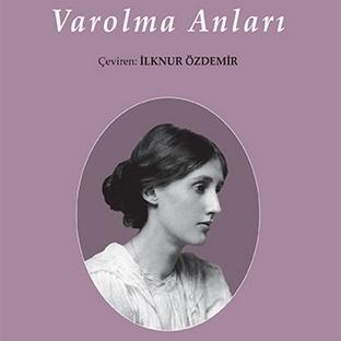 Virginia Woolf'un Varolma Anları İlk Kez Türkçede