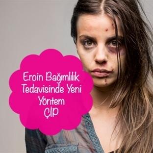 Eroin Bağımlılık Tedavisinde Yeni Yöntem ÇİP