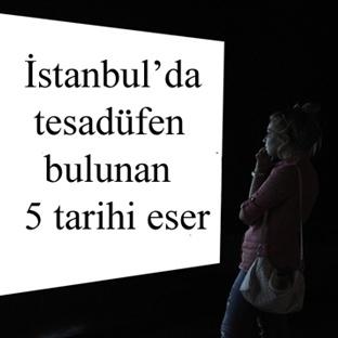 İstanbul'da tesadüfen bulunan 5 tarihi eser