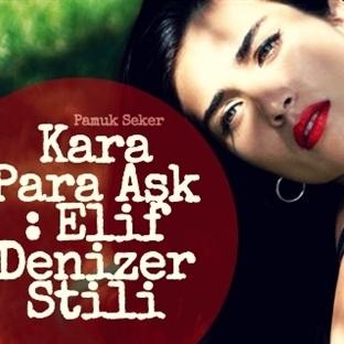 Kara Para Aşk : Elif Denizer Stili