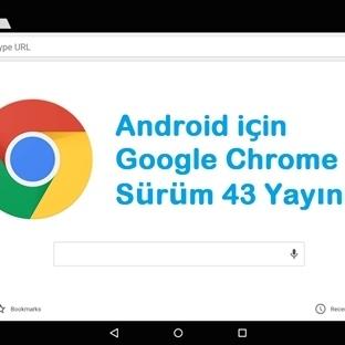 Android için Chrome Tarayıcı 43 Sürümü Yayınlandı!
