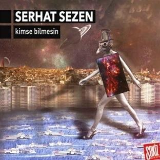Serhat Sezen'den Sıradışı Şarkılar ve Hikayeler