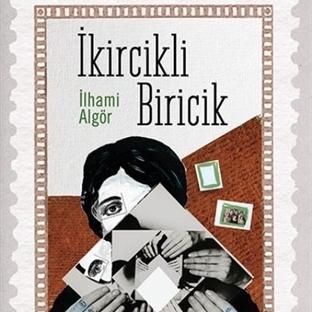 İlhami Algör'den Yeni Roman: İkircikli Biricik