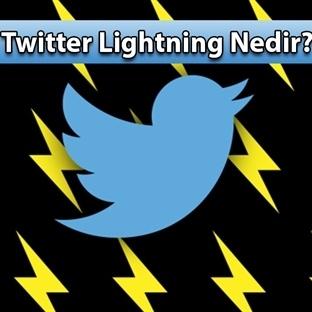 """Twitter'ın Yeni Projesi """"LIGHTNING"""" Nedir?"""