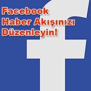 Facebook Haber Akışınızı Düzenleyin!