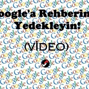 Google'a Rehberinizi Yedekleyin (VİDEO)