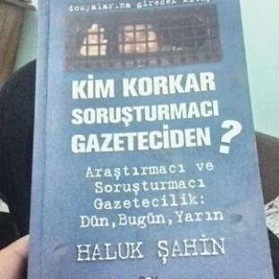 Haluk Şahin-Kim Korkar Soruşturmacı Gazeteciden?