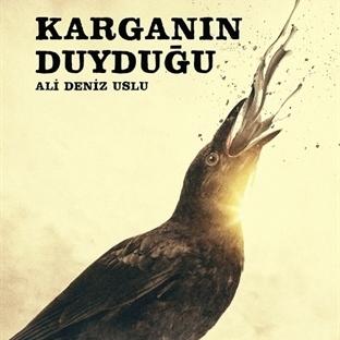 """Ali Deniz Uslu'dan Yeni Kitap """"Karganın Duyduğu"""""""