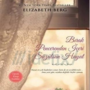 Bırak Penceren İçeri Süzülsün Hayat…Elizabeth Berg